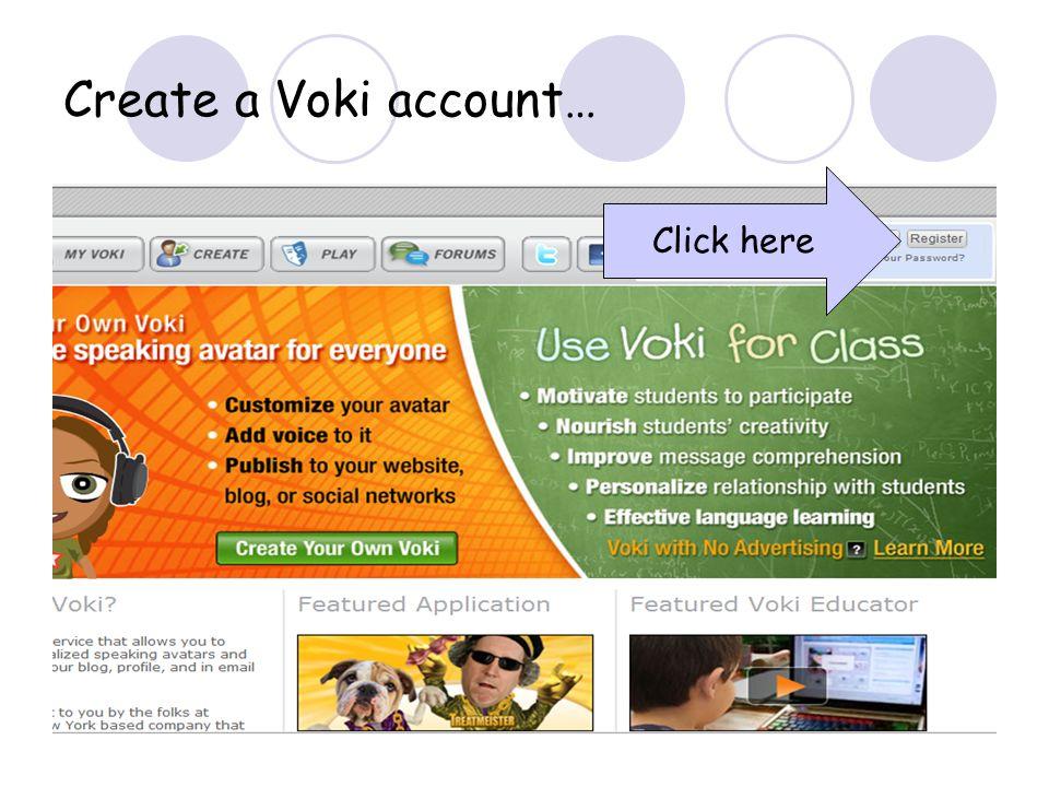 Create a Voki account… Click here