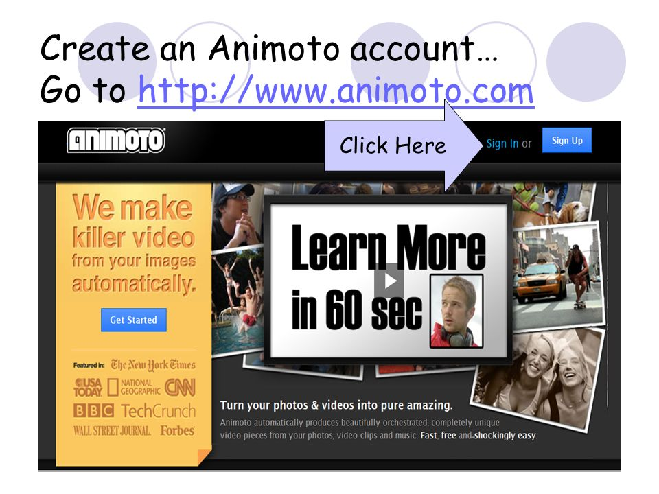 Create an Animoto account… Go to http://www.animoto.comhttp://www.animoto.com Click Here