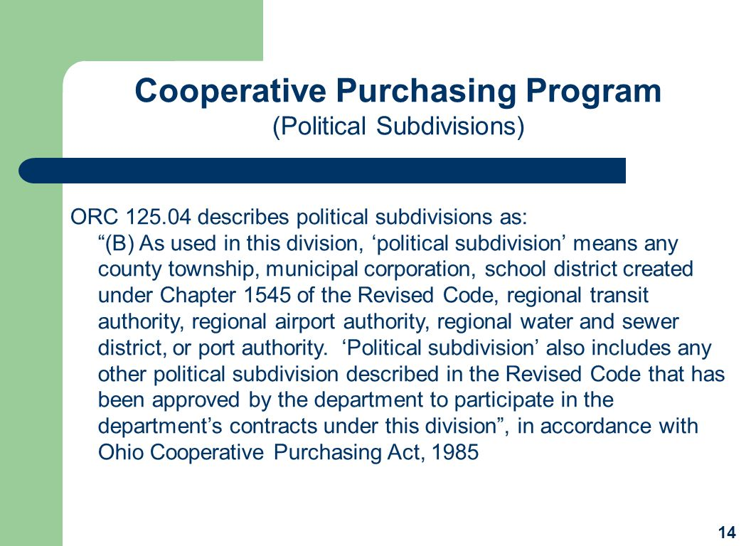Cooperative Purchasing Program (Political Subdivisions) 14 ORC 125.04 describes political subdivisions as: (B) As used in this division, political sub