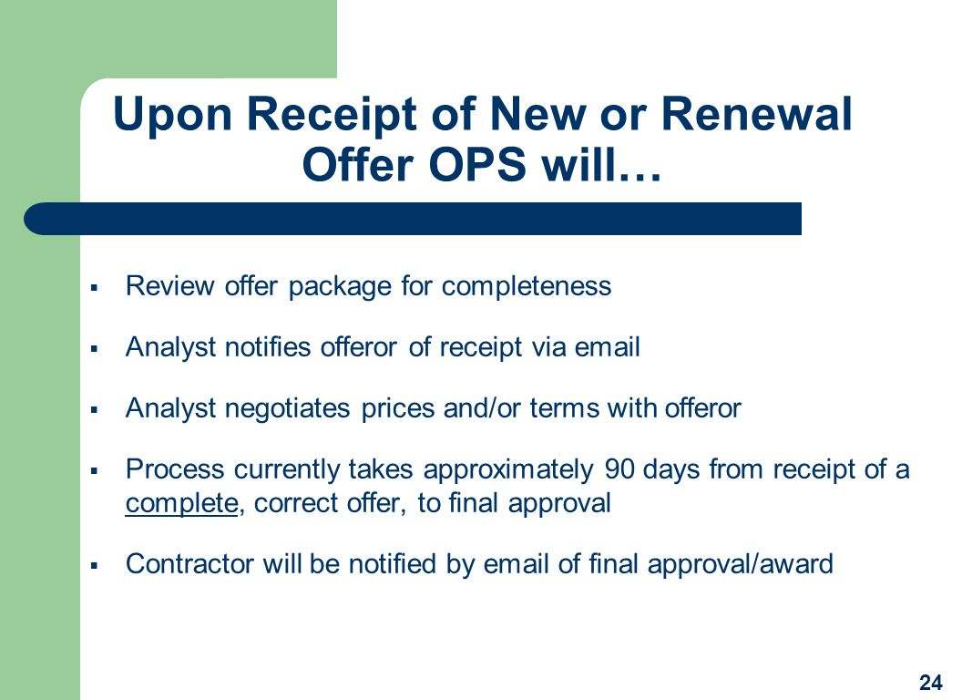 Upon Receipt of New or Renewal Offer OPS will… Review offer package for completeness Analyst notifies offeror of receipt via email Analyst negotiates