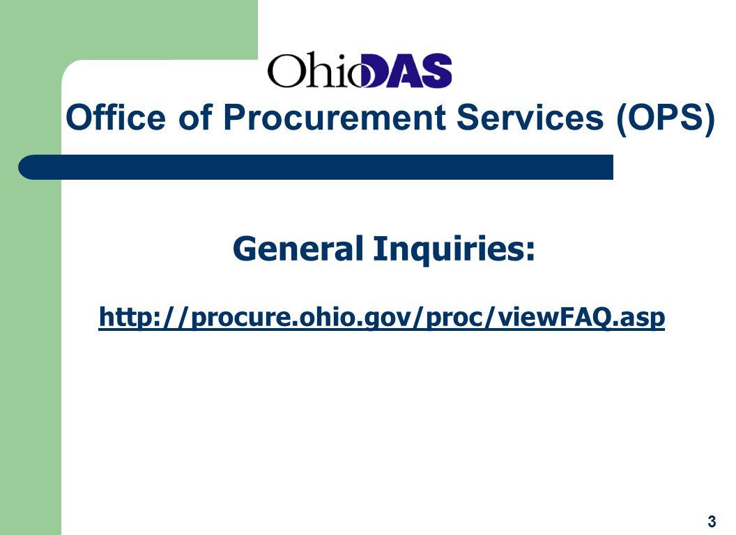Office of Procurement Services (OPS) General Inquiries: http://procure.ohio.gov/proc/viewFAQ.asp 3