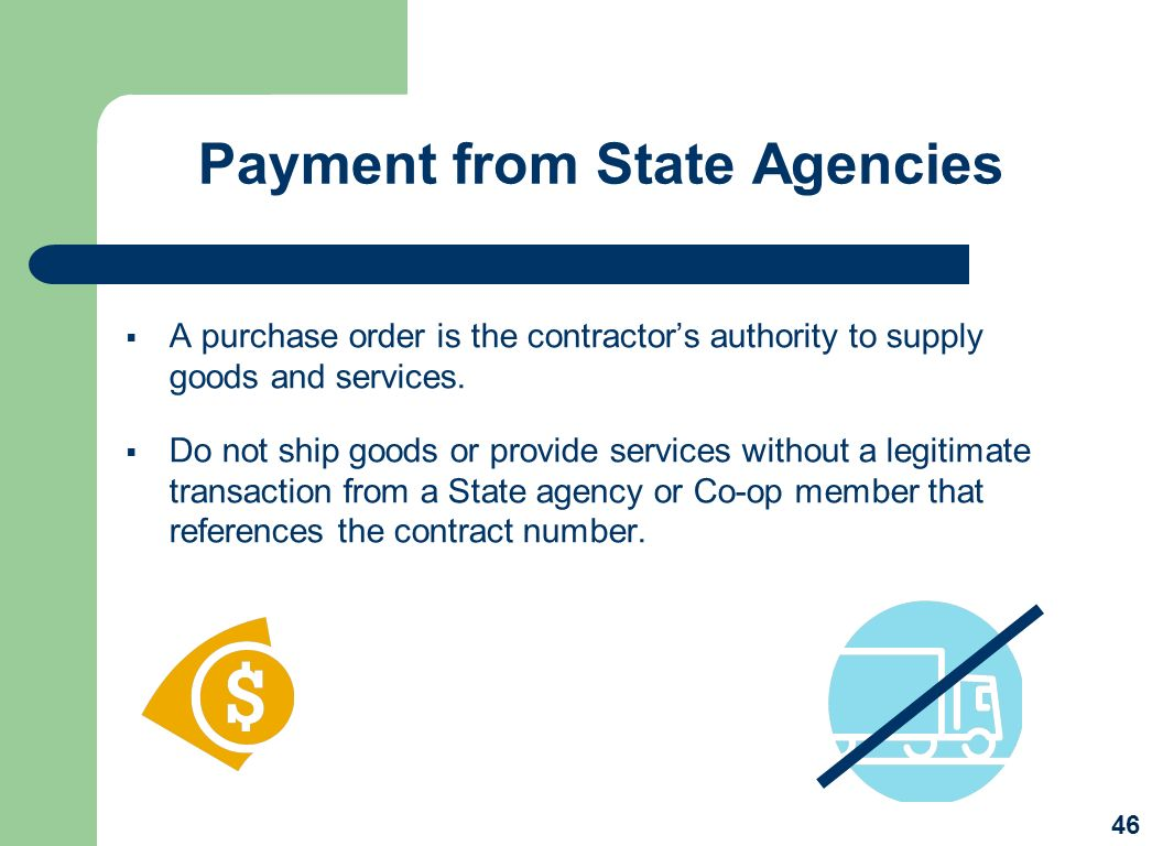 Payment from State Agencies A purchase order is the contractors authority to supply goods and services. Do not ship goods or provide services without