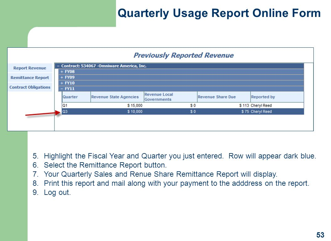 Quarterly Usage Report Online Form 53 5.Highlight the Fiscal Year and Quarter you just entered. Row will appear dark blue. 6.Select the Remittance Rep