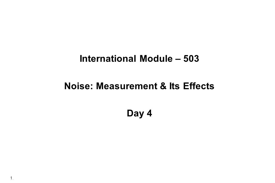 1. International Module – 503 Noise: Measurement & Its Effects Day 4