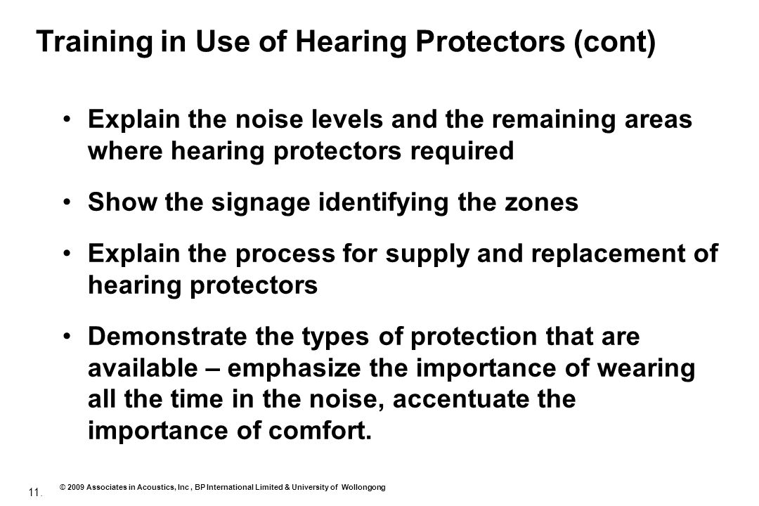 11. © 2009 Associates in Acoustics, Inc, BP International Limited & University of Wollongong Explain the noise levels and the remaining areas where he