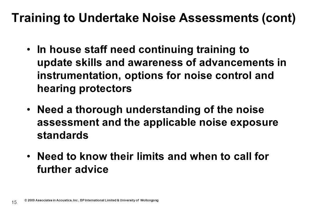 15. © 2009 Associates in Acoustics, Inc, BP International Limited & University of Wollongong Training to Undertake Noise Assessments (cont) In house s