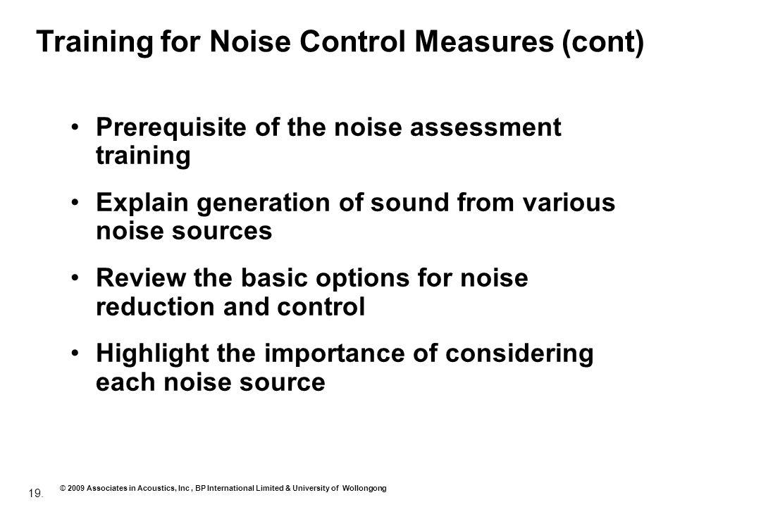 19. © 2009 Associates in Acoustics, Inc, BP International Limited & University of Wollongong Prerequisite of the noise assessment training Explain gen