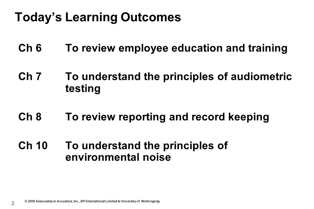 2. © 2009 Associates in Acoustics, Inc, BP International Limited & University of Wollongong Todays Learning Outcomes Ch 6To review employee education