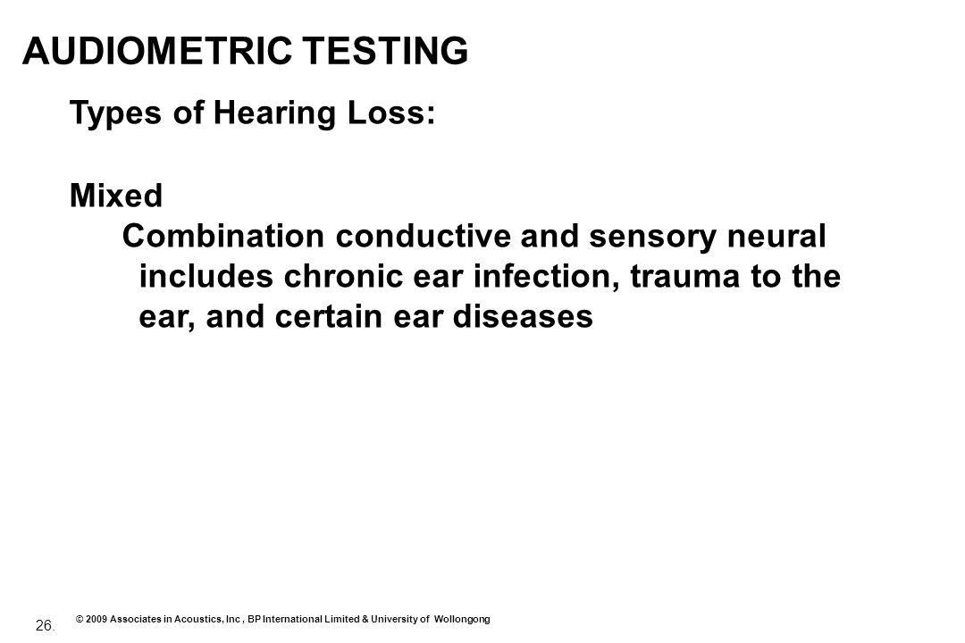 26. © 2009 Associates in Acoustics, Inc, BP International Limited & University of Wollongong AUDIOMETRIC TESTING Types of Hearing Loss: Mixed Combinat