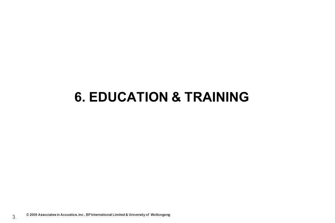 3. © 2009 Associates in Acoustics, Inc, BP International Limited & University of Wollongong 6. EDUCATION & TRAINING