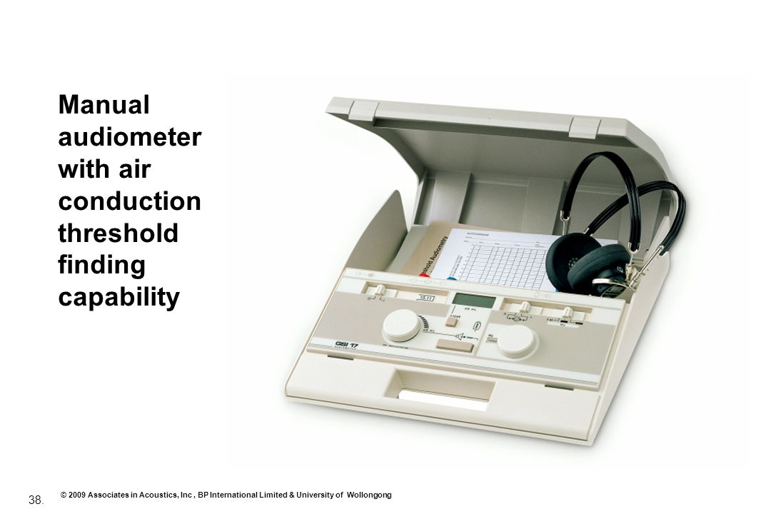 38. © 2009 Associates in Acoustics, Inc, BP International Limited & University of Wollongong Manual audiometer with air conduction threshold finding c
