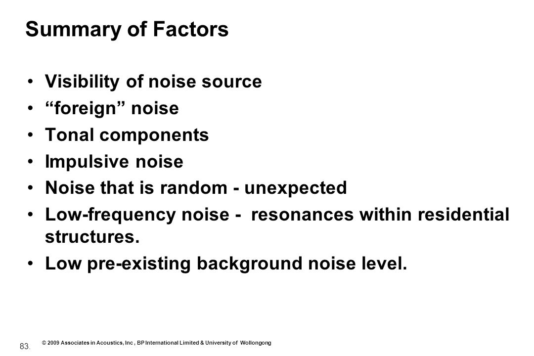 83. © 2009 Associates in Acoustics, Inc, BP International Limited & University of Wollongong Summary of Factors Visibility of noise source foreign noi