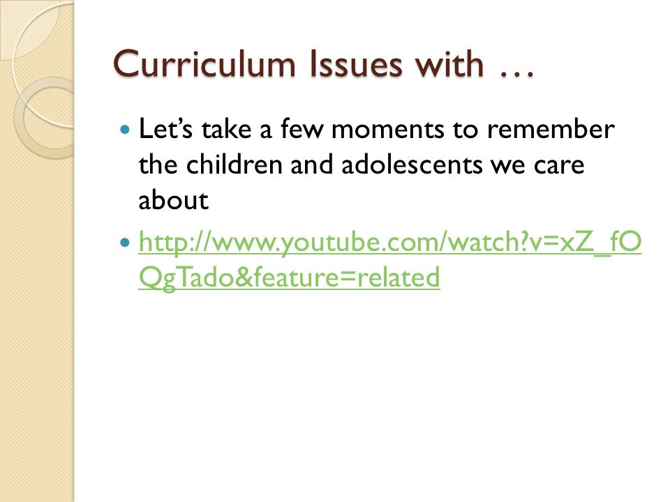 Curriculum Issues with … Lets take a few moments to remember the children and adolescents we care about http://www.youtube.com/watch v=xZ_fO QgTado&feature=related http://www.youtube.com/watch v=xZ_fO QgTado&feature=related
