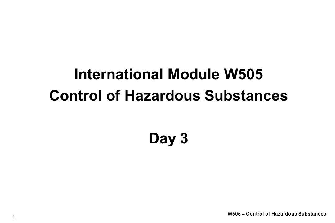 1. W505 – Control of Hazardous Substances International Module W505 Control of Hazardous Substances Day 3