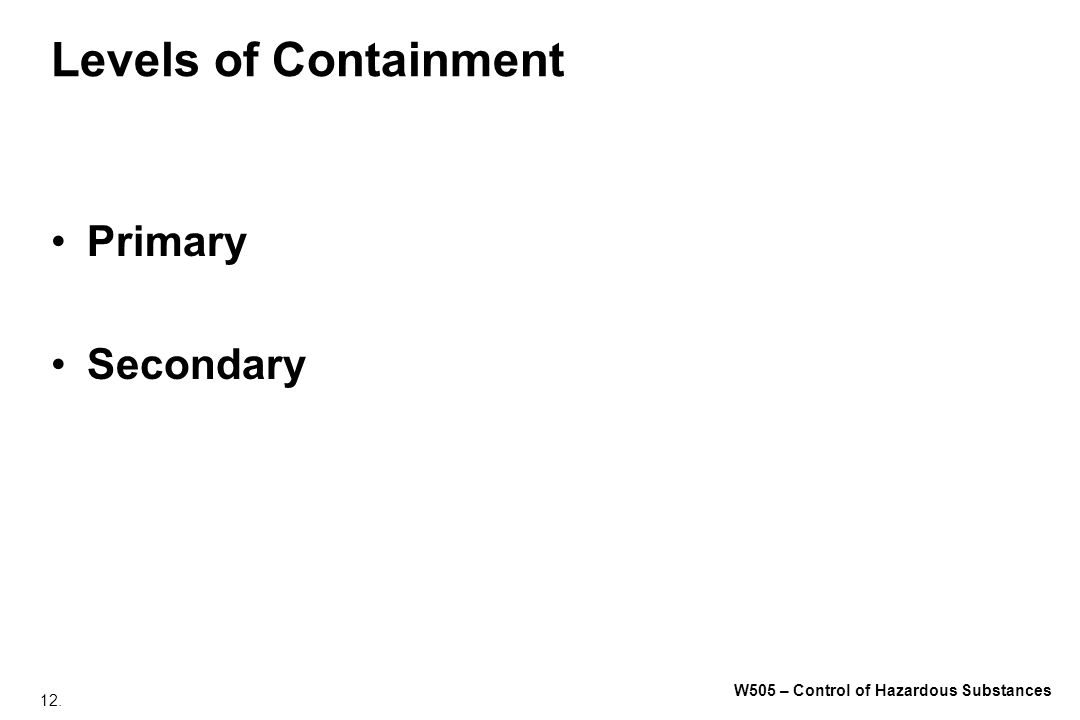 12. W505 – Control of Hazardous Substances Levels of Containment Primary Secondary