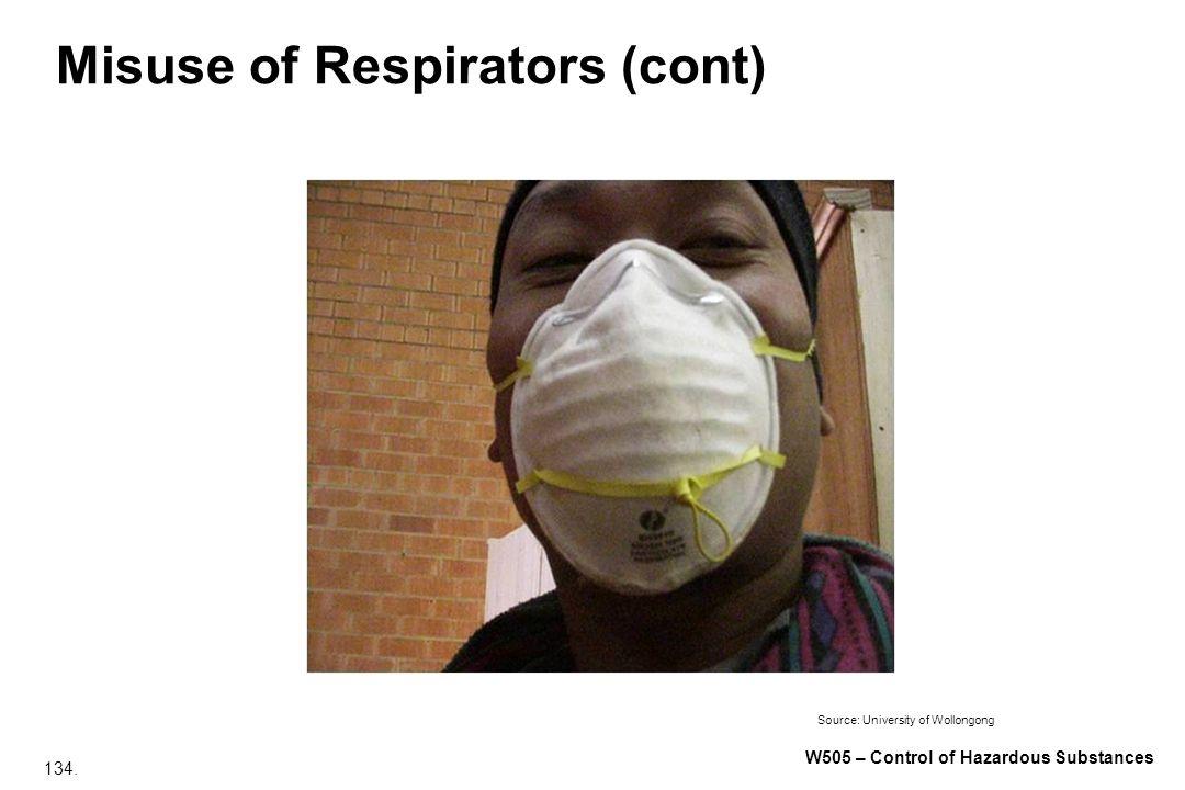 134. W505 – Control of Hazardous Substances Misuse of Respirators (cont) Source: University of Wollongong