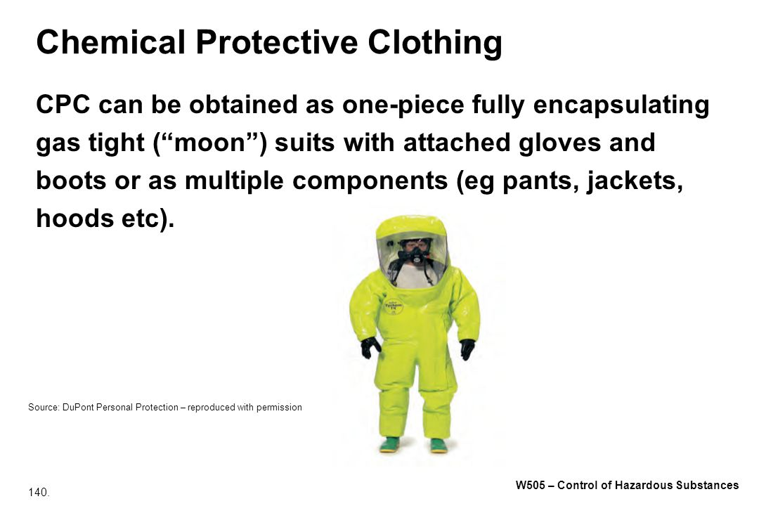 140. W505 – Control of Hazardous Substances Chemical Protective Clothing CPC can be obtained as one-piece fully encapsulating gas tight (moon) suits w