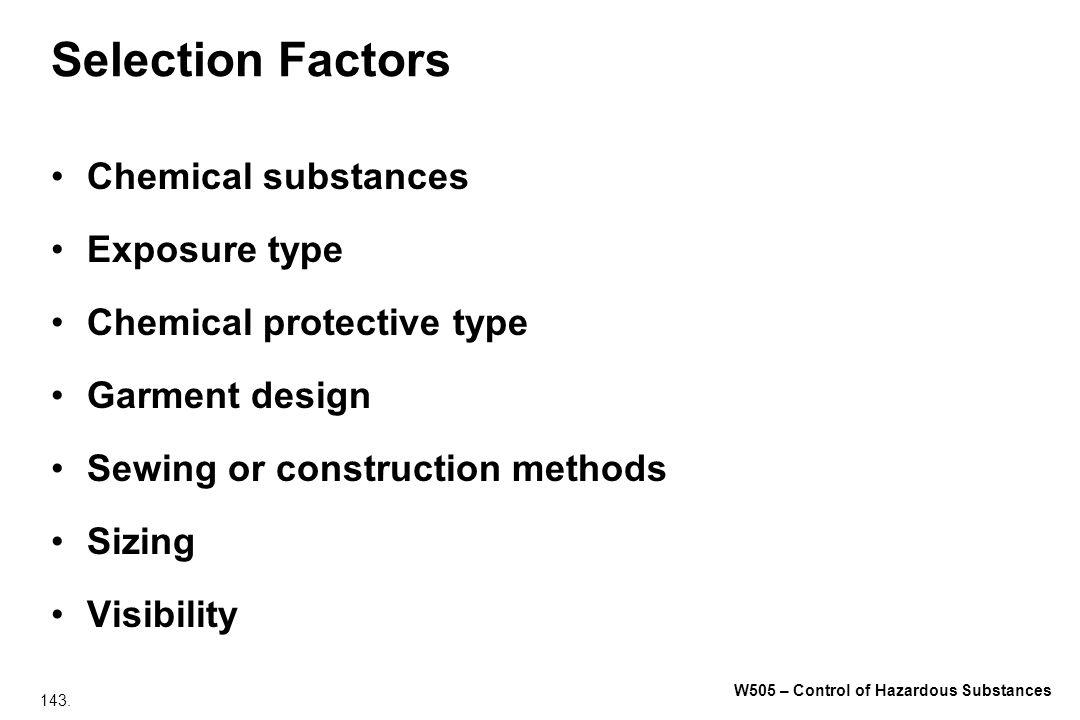 143. W505 – Control of Hazardous Substances Selection Factors Chemical substances Exposure type Chemical protective type Garment design Sewing or cons