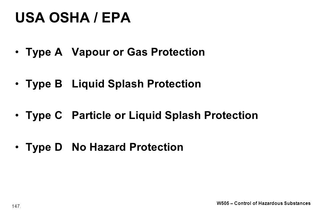 147. W505 – Control of Hazardous Substances USA OSHA / EPA Type AVapour or Gas Protection Type BLiquid Splash Protection Type CParticle or Liquid Spla