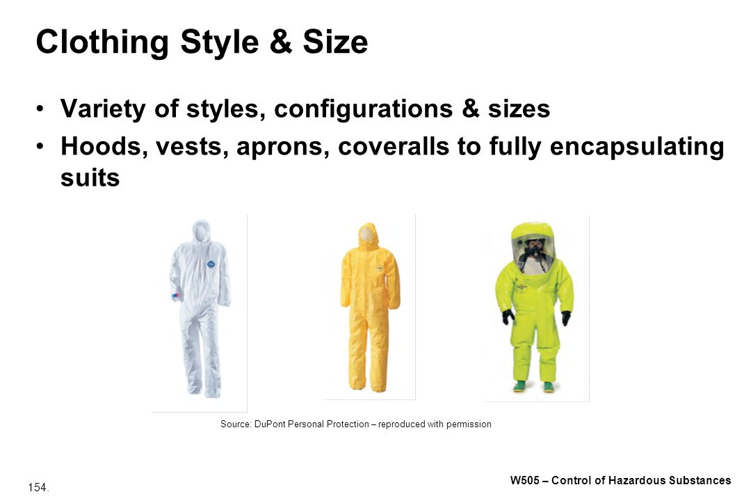 154. W505 – Control of Hazardous Substances Clothing Style & Size Variety of styles, configurations & sizes Hoods, vests, aprons, coveralls to fully e