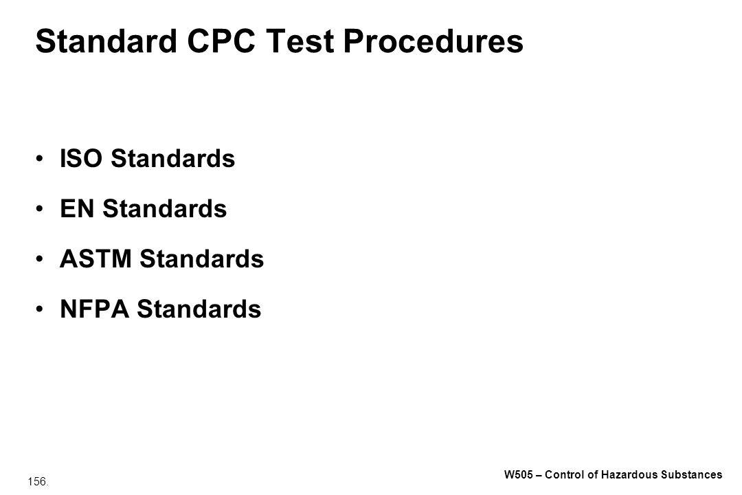 156. W505 – Control of Hazardous Substances Standard CPC Test Procedures ISO Standards EN Standards ASTM Standards NFPA Standards
