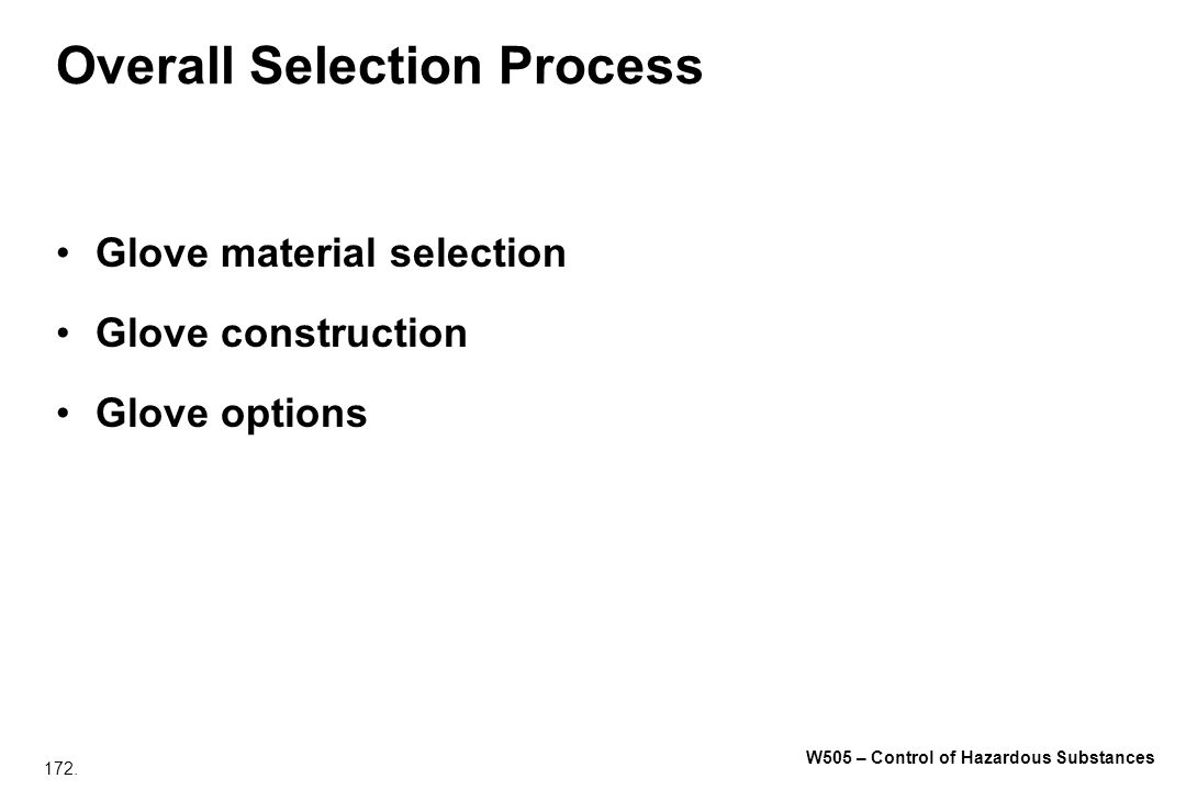 172. W505 – Control of Hazardous Substances Overall Selection Process Glove material selection Glove construction Glove options
