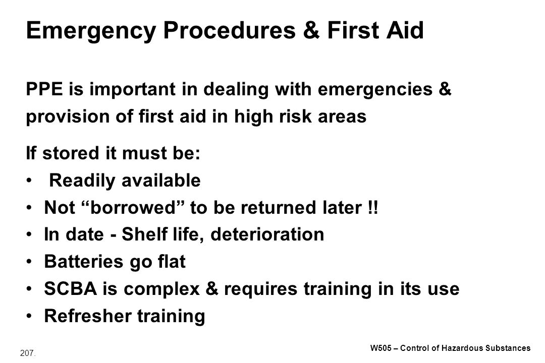 207. W505 – Control of Hazardous Substances Emergency Procedures & First Aid PPE is important in dealing with emergencies & provision of first aid in