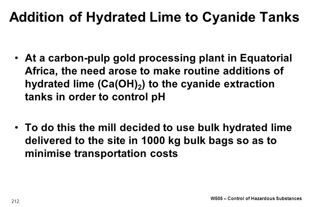 212. W505 – Control of Hazardous Substances Addition of Hydrated Lime to Cyanide Tanks At a carbon pulp gold processing plant in Equatorial Africa, th