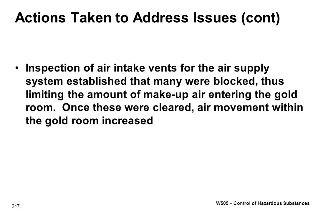 247. W505 – Control of Hazardous Substances Actions Taken to Address Issues (cont) Inspection of air intake vents for the air supply system establishe