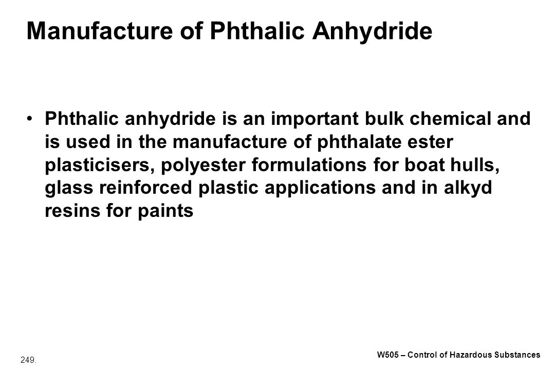 249. W505 – Control of Hazardous Substances Manufacture of Phthalic Anhydride Phthalic anhydride is an important bulk chemical and is used in the manu