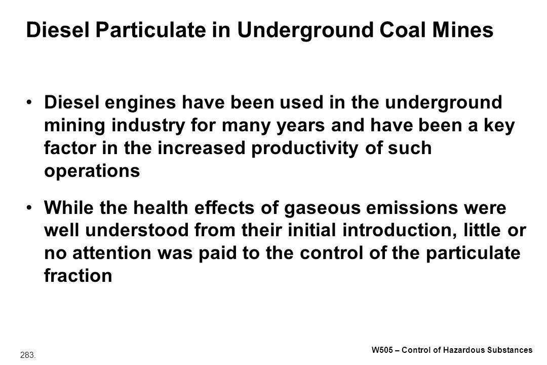 283. W505 – Control of Hazardous Substances Diesel Particulate in Underground Coal Mines Diesel engines have been used in the underground mining indus