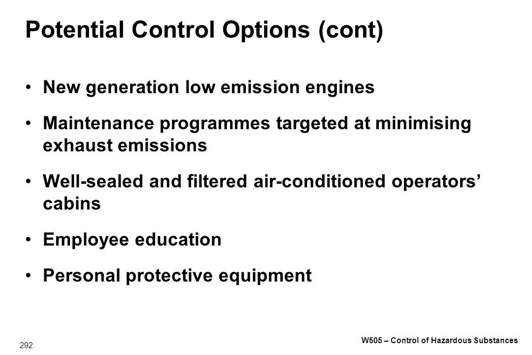 292. W505 – Control of Hazardous Substances Potential Control Options (cont) New generation low emission engines Maintenance programmes targeted at mi