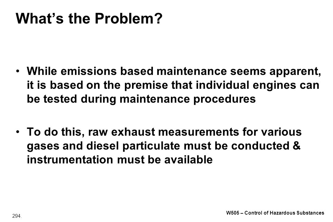 294. W505 – Control of Hazardous Substances Whats the Problem? While emissions based maintenance seems apparent, it is based on the premise that indiv
