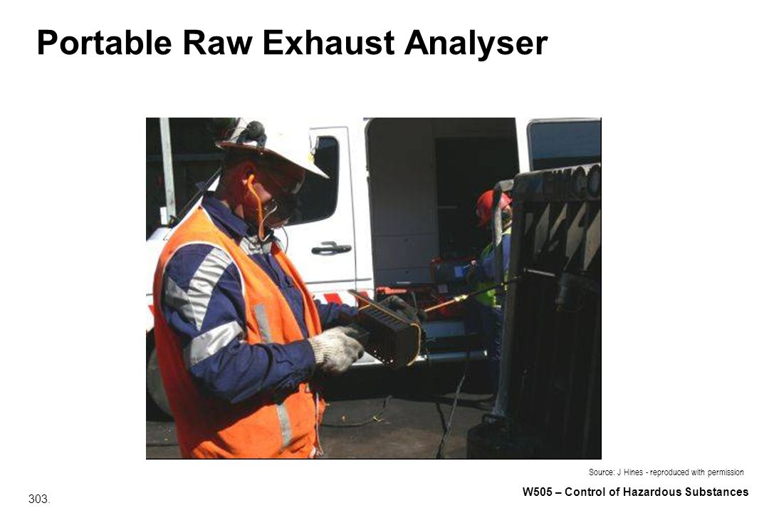 303. W505 – Control of Hazardous Substances Portable Raw Exhaust Analyser Source: J Hines - reproduced with permission