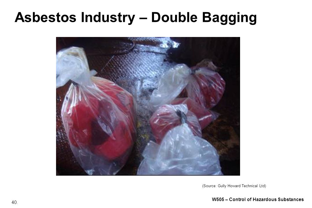 40. W505 – Control of Hazardous Substances Asbestos Industry – Double Bagging (Source: Gully Howard Technical Ltd)