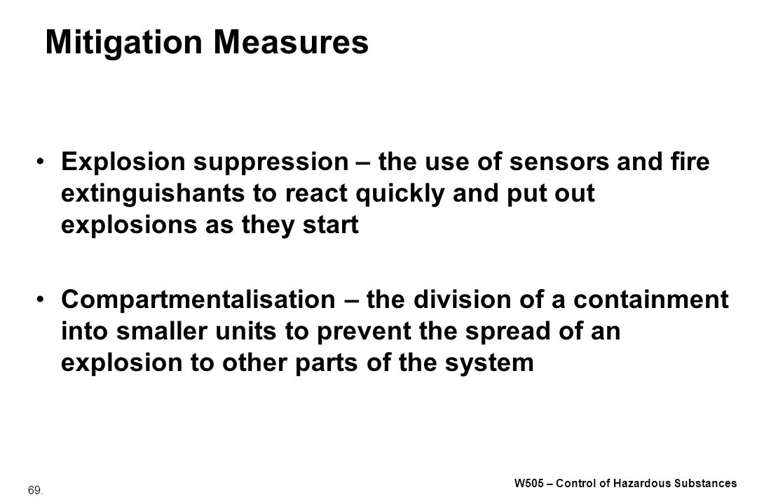 69. W505 – Control of Hazardous Substances Mitigation Measures Explosion suppression – the use of sensors and fire extinguishants to react quickly and