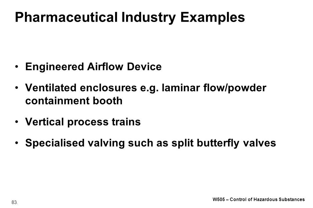 83. W505 – Control of Hazardous Substances Pharmaceutical Industry Examples Engineered Airflow Device Ventilated enclosures e.g. laminar flow/powder c