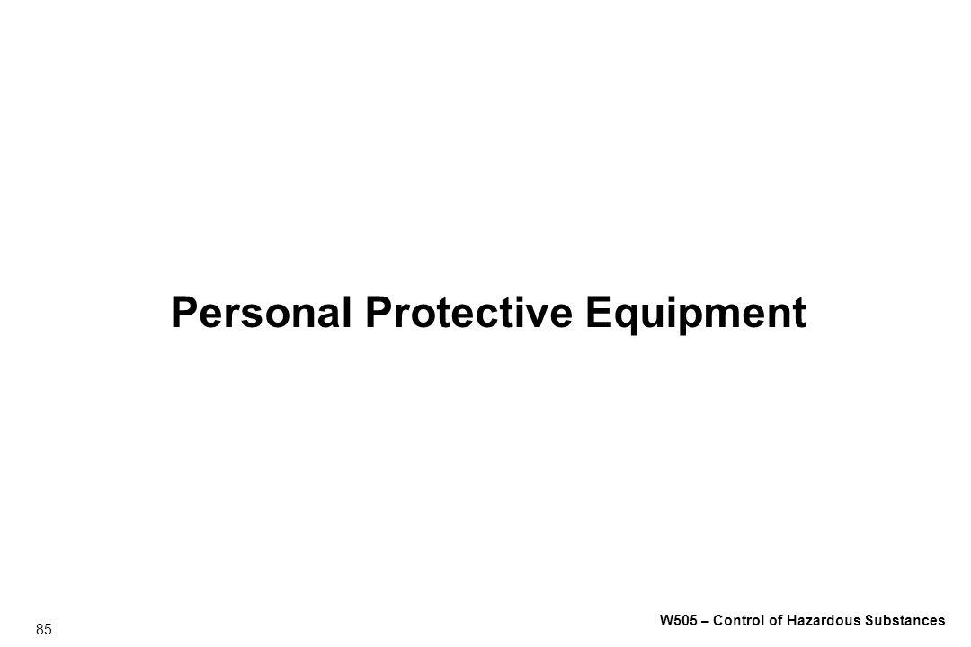 85. W505 – Control of Hazardous Substances Personal Protective Equipment