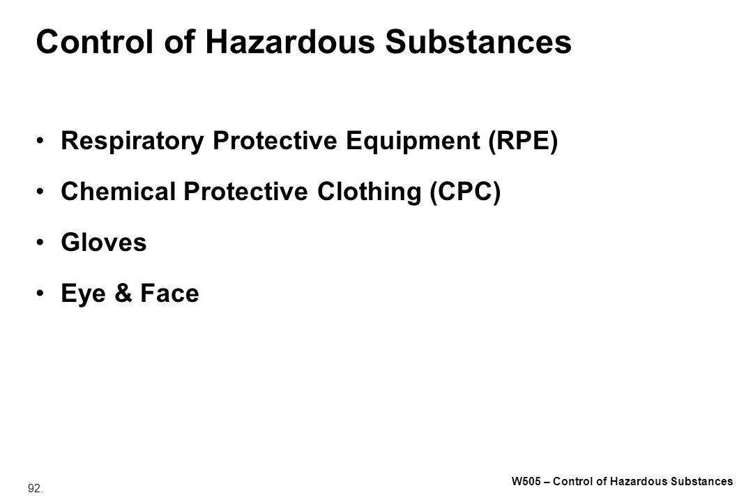 92. W505 – Control of Hazardous Substances Control of Hazardous Substances Respiratory Protective Equipment (RPE) Chemical Protective Clothing (CPC) G