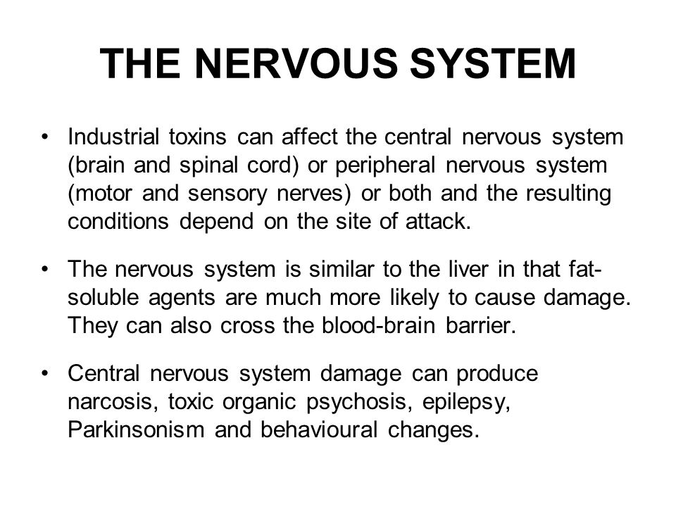 Industrial toxins can affect the central nervous system (brain and spinal cord) or peripheral nervous system (motor and sensory nerves) or both and th