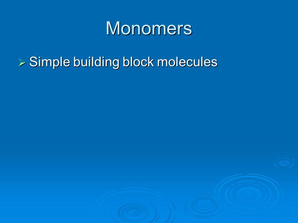 Monomers Simple building block molecules Simple building block molecules