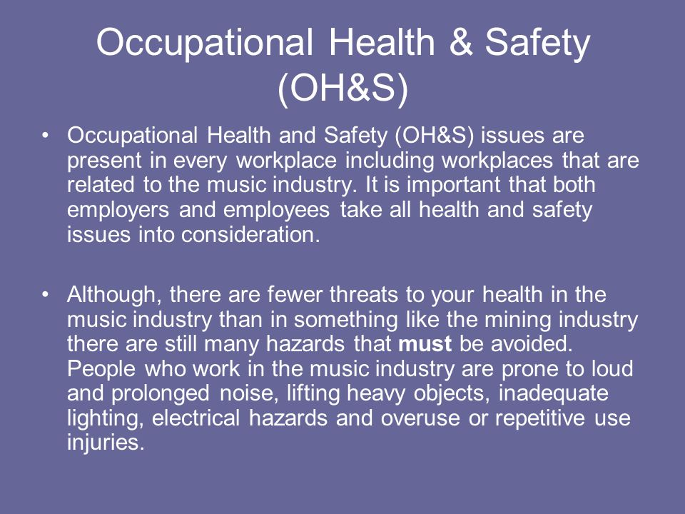 Occupational Health & Safety (OH&S) Occupational Health and Safety (OH&S) issues are present in every workplace including workplaces that are related
