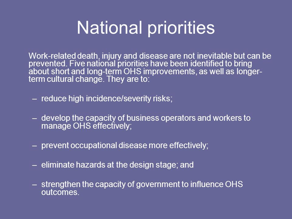 National priorities Work-related death, injury and disease are not inevitable but can be prevented. Five national priorities have been identified to b