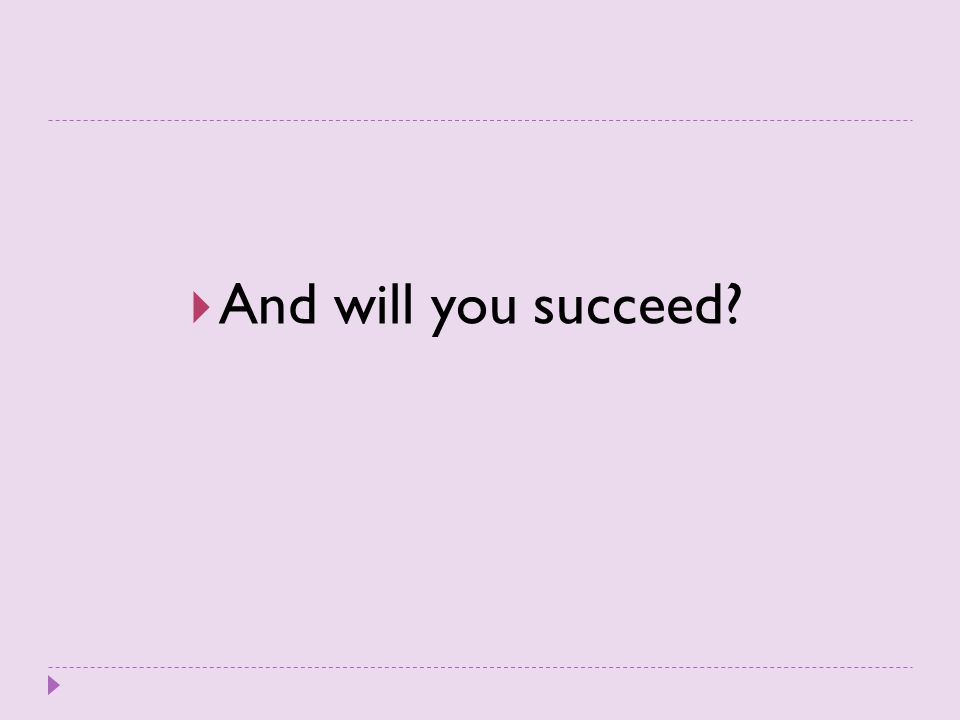 And will you succeed