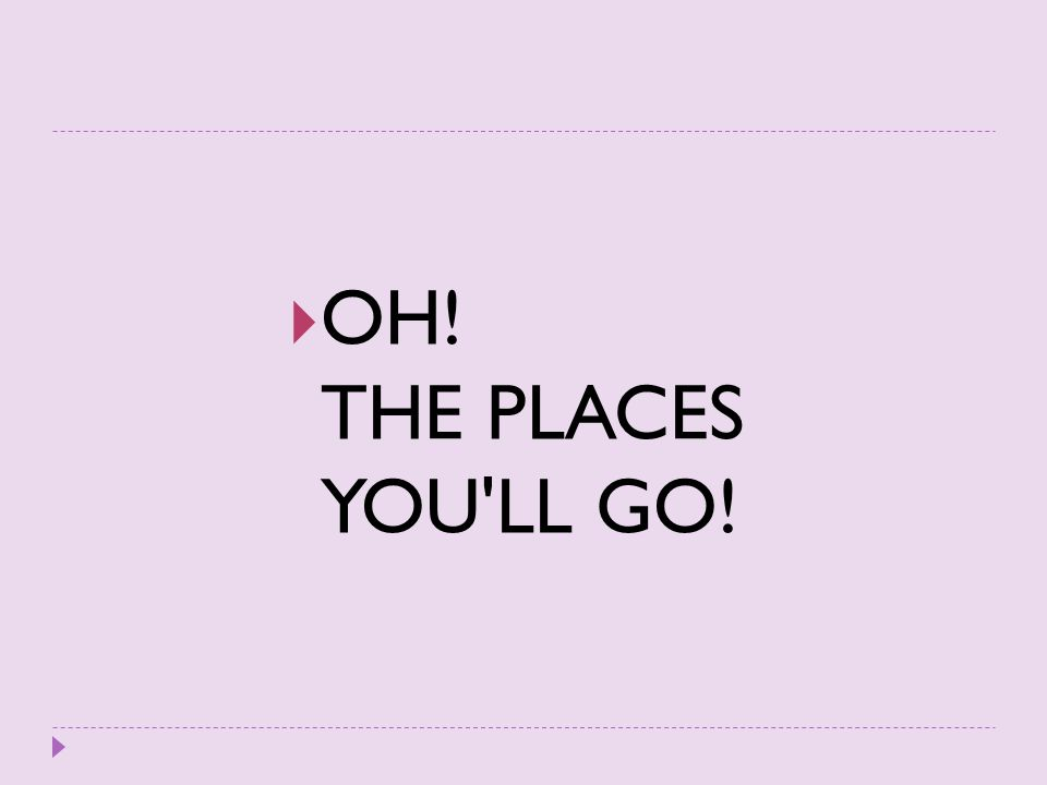 OH! THE PLACES YOU LL GO!