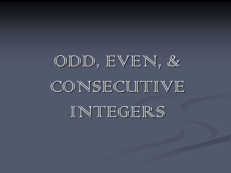 ODD, EVEN, & CONSECUTIVE INTEGERS