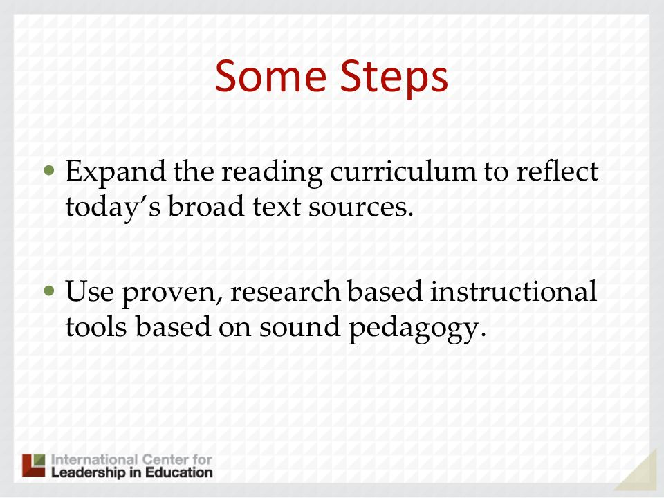 Some Steps Expand the reading curriculum to reflect todays broad text sources.