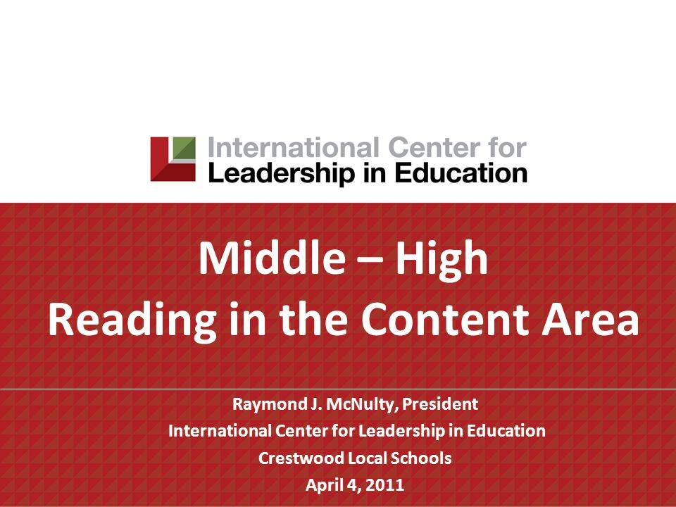 Middle – High Reading in the Content Area Raymond J. McNulty, President International Center for Leadership in Education Crestwood Local Schools April