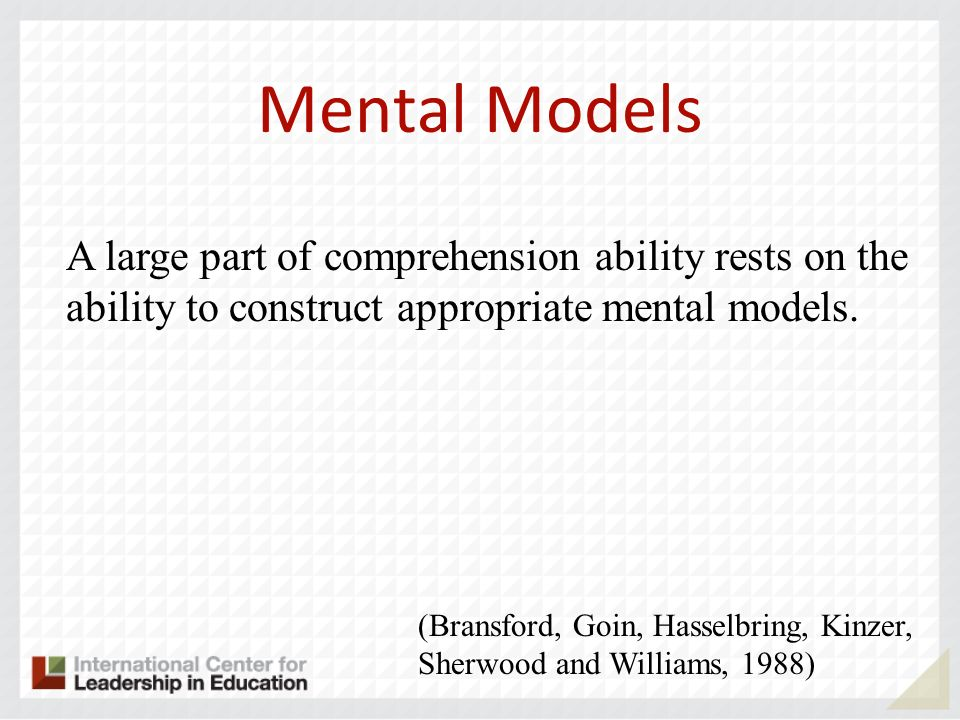 Mental Models A large part of comprehension ability rests on the ability to construct appropriate mental models.
