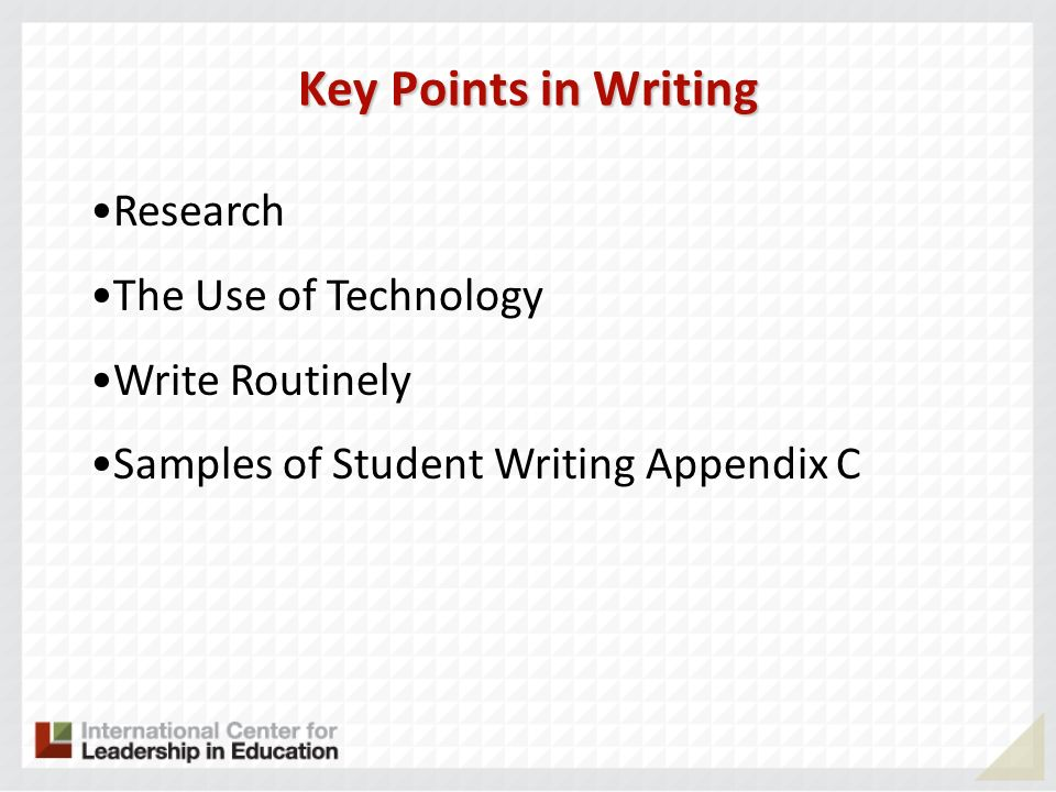 Key Points in Writing Research The Use of Technology Write Routinely Samples of Student Writing Appendix C